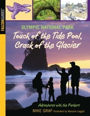 Olympic National Park: Touch of the Tide Pool, Crack of the Glacier ebook by Mike Graf,Marjorie Leggitt