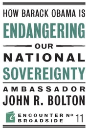How Barack Obama is Endangering our National Sovereignty ebook by John R Bolton