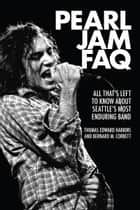 Pearl Jam FAQ ebook by Bernard M. Corbett,Thomas Edward Harkins