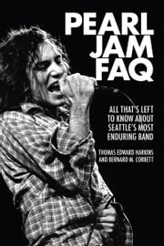 Pearl Jam FAQ - All That's Left to Know About Seattle's Most Enduring Band ebook by Kobo.Web.Store.Products.Fields.ContributorFieldViewModel
