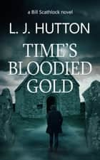Time's Bloodied Gold ebook by L. J. Hutton