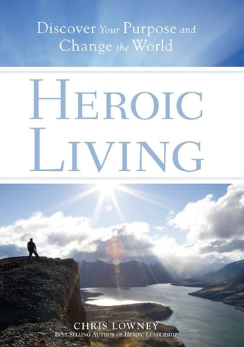 Heroic Living ebook by Chris Lowney