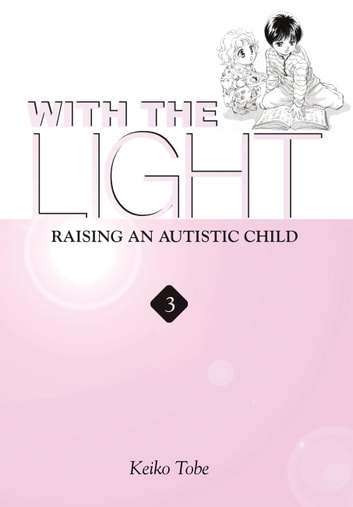 With the Light... Vol. 3 - Raising an Autistic Child ebook by Keiko Tobe