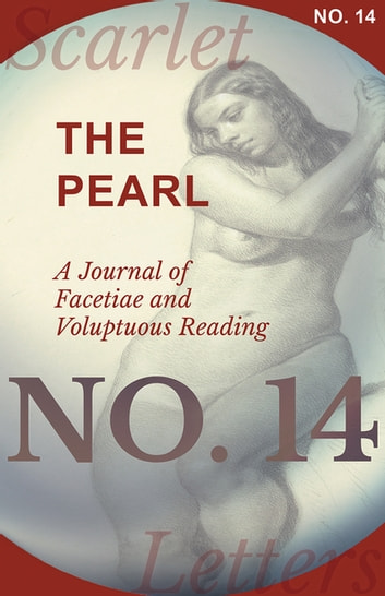 The Pearl - A Journal of Facetiae and Voluptuous Reading - No. 14 ebook by Various