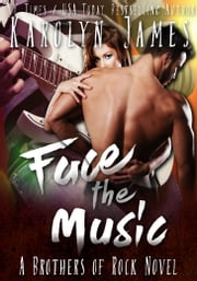 Face the Music (A Brothers of Rock - GONE BY AUTUMN - novel) ebook by Karolyn James