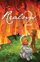 Realms 2 - The Second Year of Clarkesworld Magazine ebook by Catherynne M. Valente, Jeffrey Ford, Mary Robinette Kowal