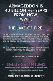 Armageddon is 40 Billion +/- Years from Now, WWIII, and the Lake of Fire. ebook by Stanley O.Lotegeluaki