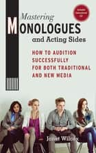 Mastering Monologues and Acting Sides - How to Audition Successfully for Both Traditional and New Media ebook by Janet Wilcox