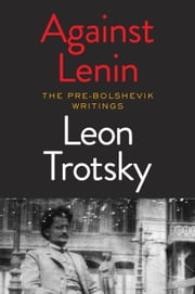 Against Lenin - The Pre-Bolshevik Writings ebook by Leon Trotsky