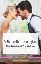 The Rebel And The Heiress ebook by Michelle Douglas