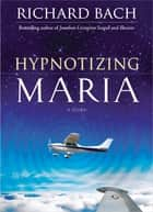 Hypnotizing Maria - A Story ebook by Bach, Richard