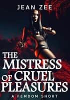 The Mistress of Cruel Pleasures ebook by Jean Zee