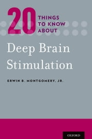 20 Things to Know about Deep Brain Stimulation ebook by Erwin B. Montgomery, Jr.
