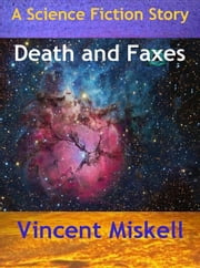 Death and Faxes: A Science Fiction Story ebook by Vincent Miskell