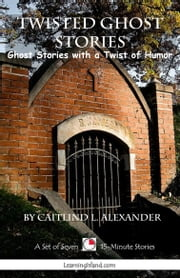 Twisted Ghost Stories: A Collection of 15-Minute Ghost Stories with a Twist ebook by Caitlind L. Alexander