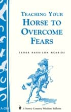 Teaching Your Horse to Overcome Fears ebook by Laura Harrison McBride
