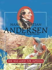 She Was Good for Nothing ebook by Hans Christian Andersen, Chris Molan