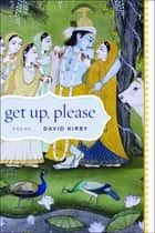 Get Up, Please - Poems ebook by Professor David Kirby