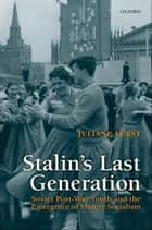 Stalin's Last Generation : Soviet Post-War Youth and the Emergence of Mature Socialism ebook by Juliane Fürst