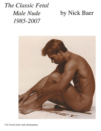 The Classic Fetal Male Nude ebook by Nick Baer