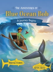 The Adventures of Blue Ocean Bob - A Journey Begins ebook by Brooks Olbrys