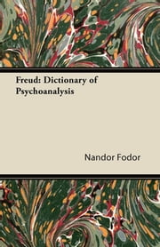 Freud: Dictionary of Psychoanalysis ebook by Nandor Fodor