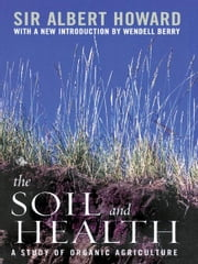 The Soil and Health - A Study of Organic Agriculture ebook by Albert Howard