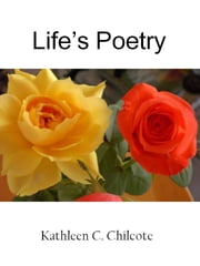 Life's Poetry ebook by Kathleen Chilcote