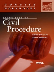 Clermont Principles of Civil Procedure, 3d (Concise Hornbook Series) ebook by Kevin Clermont