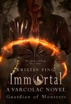 Immortal: Guardian of Monsters - Varcolac Series, #1 ebook by Kristin Ping