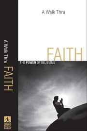 A Walk Thru Faith (Walk Thru the Bible Discussion Guides) - The Power of Believing ebook by Baker Publishing Group