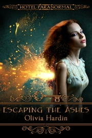 Escaping the Ashes - Hotel Paranormal ebook by Olivia Hardin