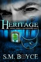 Heritage (Book Three of the Grimoire Saga) - A fantasy adventure with a contemporary twist ebook by S. M. Boyce