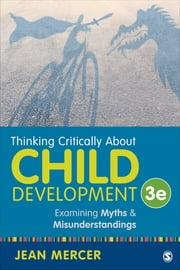 Thinking Critically About Child Development - Examining Myths and Misunderstandings ebook by Jean A. Mercer