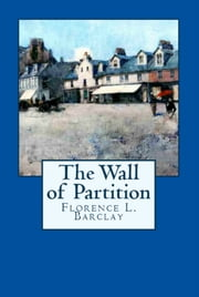 The Wall of Partition ebook by Florence L. Barclay