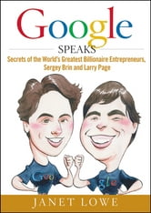 Google Speaks - Secrets of the World's Greatest Billionaire Entrepreneurs, Sergey Brin and Larry Page ebook by Janet Lowe