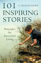 101 Inspiring Stories ebook by G. Francis Xavier