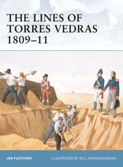 The Lines of Torres Vedras 1809–11 ebook by Ian Fletcher,Bill Younghusband