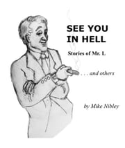 See You in Hell: Stories of Mr. L ... and others ebook by Mike Nibley