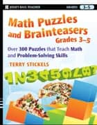 Math Puzzles and Brainteasers, Grades 3-5 ebook by Terry  Stickels