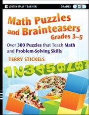 Math Puzzles and Brainteasers, Grades 3-5 - Over 300 Puzzles that Teach Math and Problem-Solving Skills ebook by Terry  Stickels