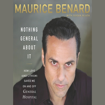 Nothing General About It - How Love (and Lithium) Saved Me On and Off General Hospital audiobook by Maurice Benard