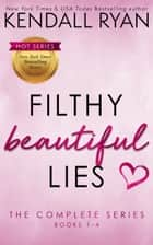 Filthy Beautiful Lies: The Complete Series ebook by Kendall Ryan