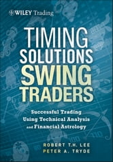 Timing Solutions for Swing Traders - A Novel Approach to Successful Trading Using Technical Analysis and Financial Astrology ebook by Peter Tryde,Robert M. Lee