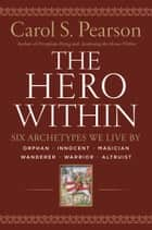 Hero Within - Rev. & Expanded Ed. ebook by Carol S. Pearson