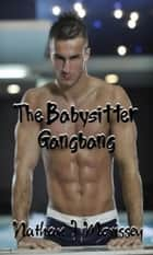 The Babysitter Gangbang ebook by Nathan J Morissey