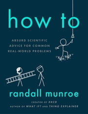 How To - THE SUNDAY TIMES BESTSELLER ebook by Randall Munroe