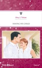 Having His Child ebook by Amy J. Fetzer