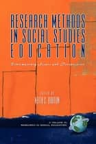 Research Methods in Social Studies Education - Contemporary Issues and Perspectives ebook by Keith C. Barton