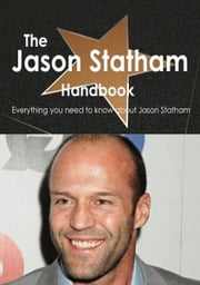 The Jason Statham Handbook - Everything you need to know about Jason Statham ebook by Smith, Emily